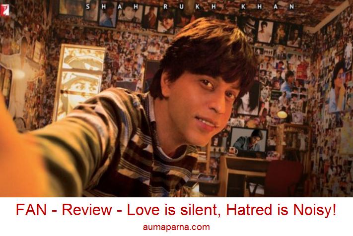 FAN – Review – Love is silent, Hatred is Noisy!
